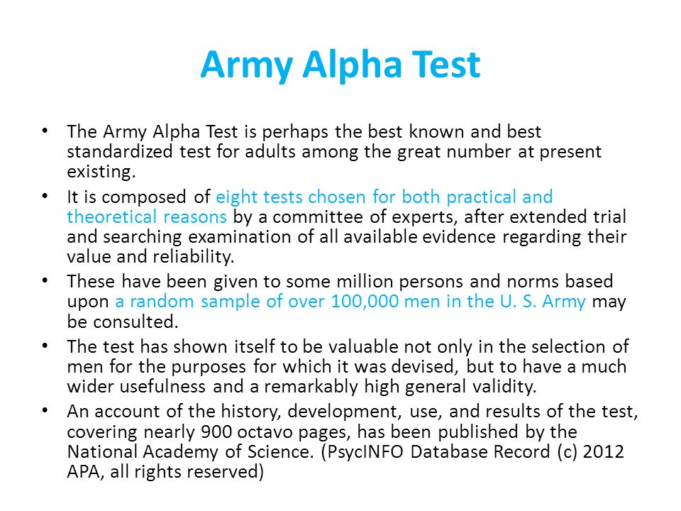 Army Alpha Test The Army Alpha Test is perhaps the best known and best standardized test for adults among the great number at present existing. It is
