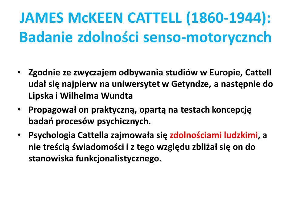 JAMES McKEEN CATTELL (1860-1944): Badanie zdolności senso-motorycznch Zgodnie ze zwyczajem odbywania studiów w Europie, Cattell udał się najpierw na u