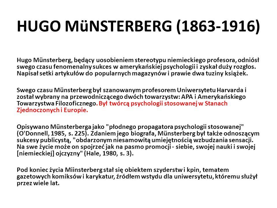 HUGO MüNSTERBERG (1863-1916) Hugo Münsterberg, będący uosobieniem stereotypu niemieckiego profesora, odniósł swego czasu fenomenalny sukces w amerykań