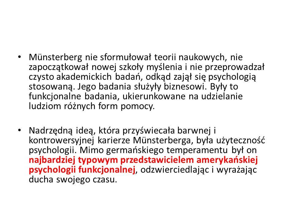 Münsterberg nie sformułował teorii naukowych, nie zapoczątkował nowej szkoły myślenia i nie przeprowadzał czysto akademickich badań, odkąd zajął się p