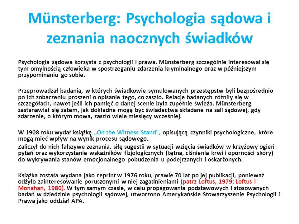 Münsterberg: Psychologia sądowa i zeznania naocznych świadków Psychologia sądowa korzysta z psychologii i prawa. Münsterberg szczególnie interesował s