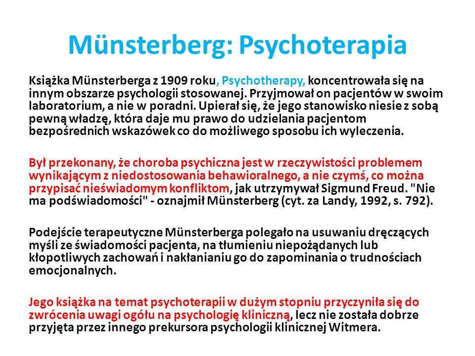 Münsterberg: Psychoterapia Książka Münsterberga z 1909 roku, Psychotherapy, koncentrowała się na innym obszarze psychologii stosowanej. Przyjmował on