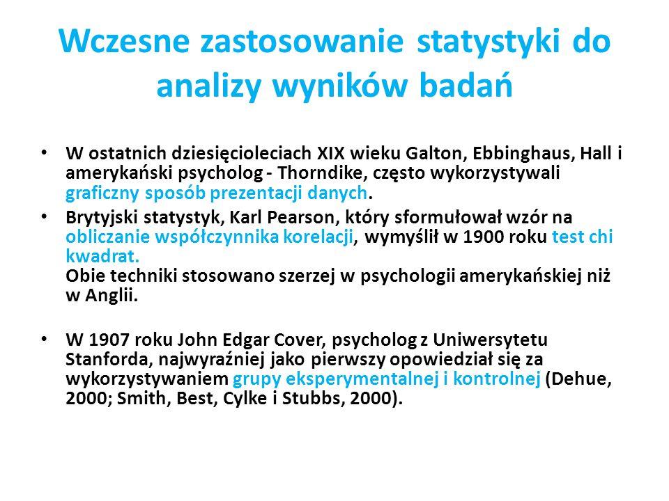 Wczesne zastosowanie statystyki do analizy wyników badań W ostatnich dziesięcioleciach XIX wieku Galton, Ebbinghaus, Hall i amerykański psycholog - Th