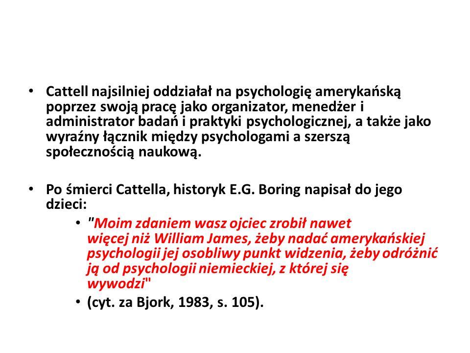 Cattell najsilniej oddziałał na psychologię amerykańską poprzez swoją pracę jako organizator, menedżer i administrator badań i praktyki psychologiczne