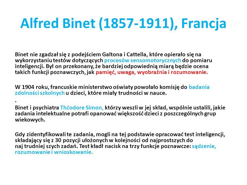 Alfred Binet (1857-1911), Francja Binet nie zgadzał się z podejściem Galtona i Cattella, które opierało się na wykorzystaniu testów dotyczących proces
