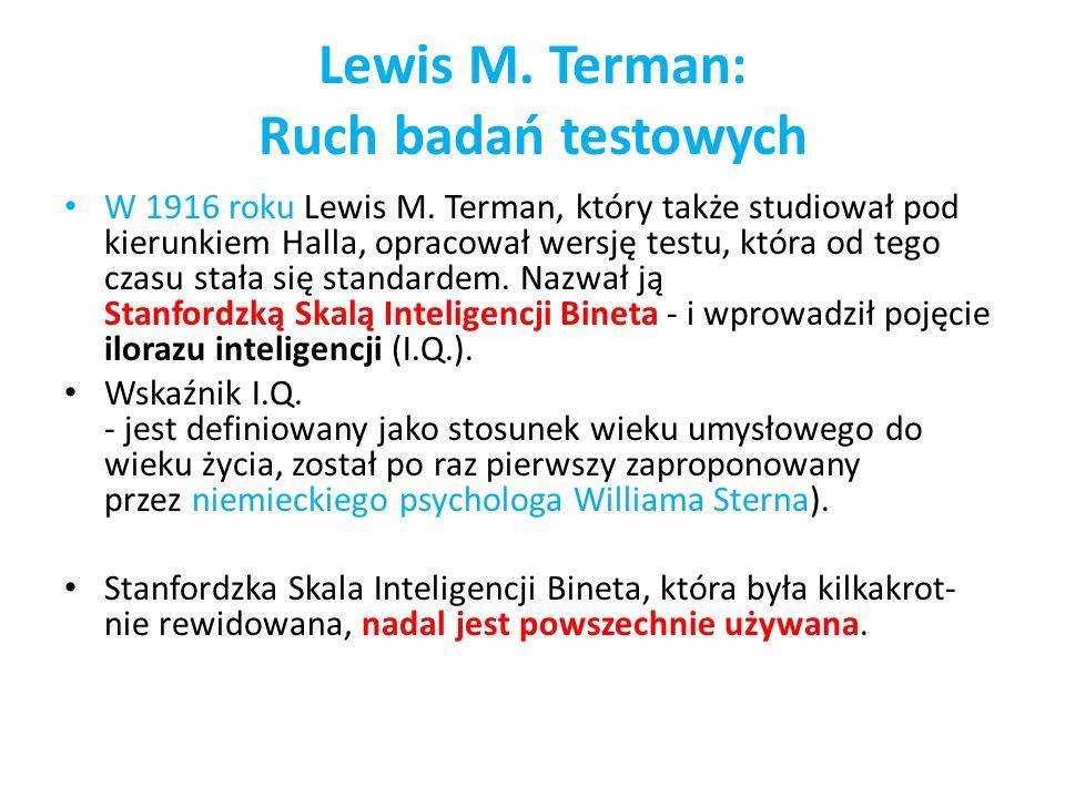 Lewis M. Terman: Ruch badań testowych W 1916 roku Lewis M. Terman, który także studiował pod kierunkiem Halla, opracował wersję testu, która od tego c
