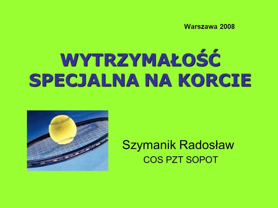 WYTRZYMAŁOŚĆ SPECJALNA NA KORCIE Warszawa 2008 WYTRZYMAŁOŚĆ SPECJALNA NA KORCIE Szymanik Radosław COS PZT SOPOT