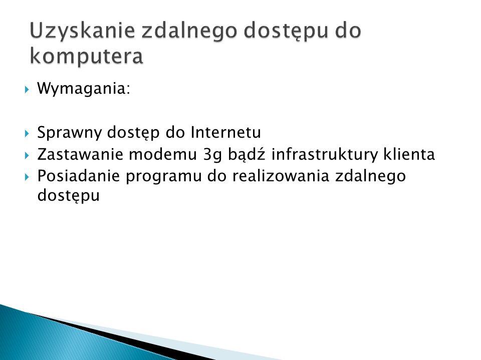 Wymagania: Sprawny dostęp do Internetu Zastawanie modemu 3g bądź infrastruktury klienta Posiadanie programu do realizowania zdalnego dostępu