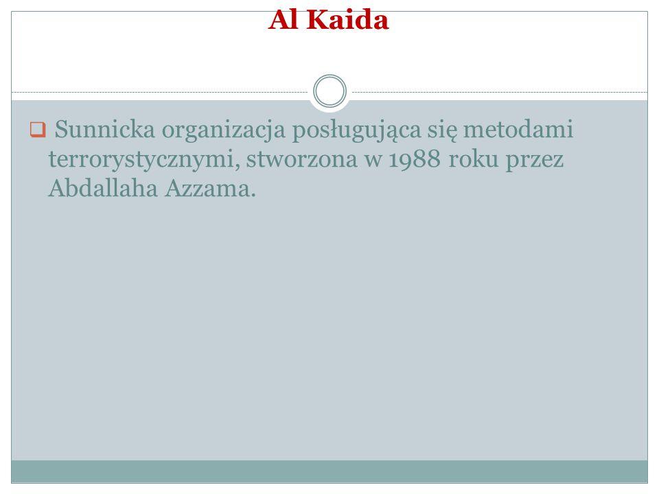 Al Kaida Sunnicka organizacja posługująca się metodami terrorystycznymi, stworzona w 1988 roku przez Abdallaha Azzama.