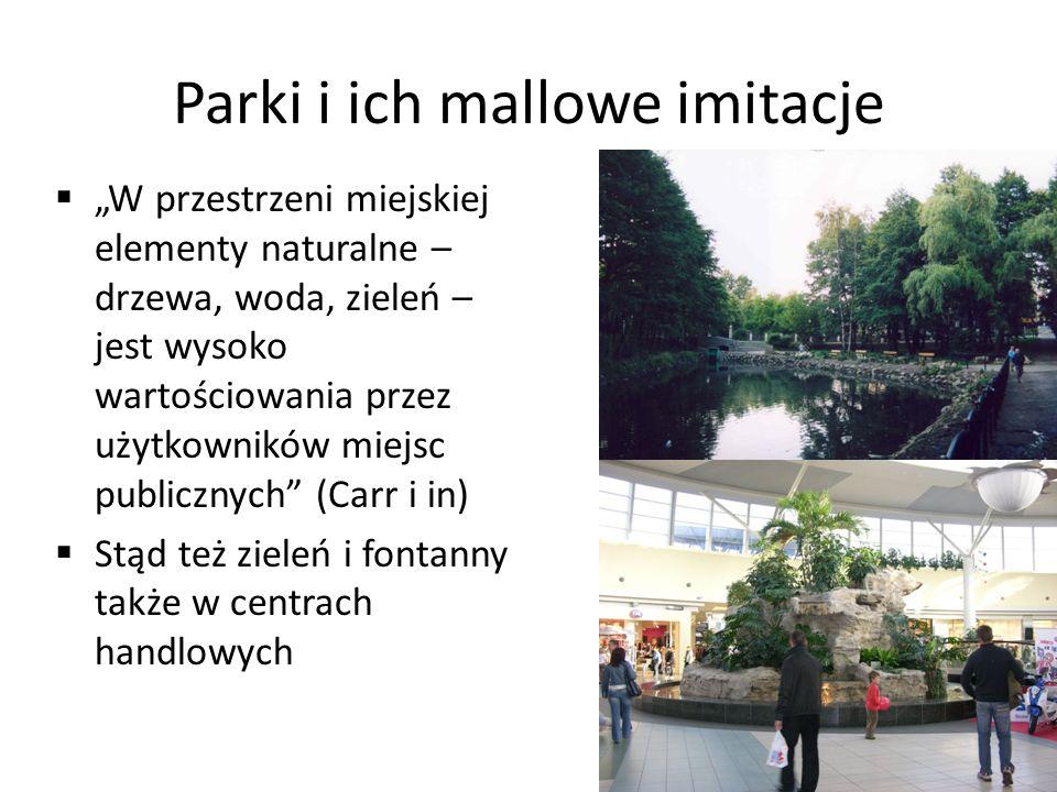 Parki i ich mallowe imitacje W przestrzeni miejskiej elementy naturalne – drzewa, woda, zieleń – jest wysoko wartościowania przez użytkowników miejsc