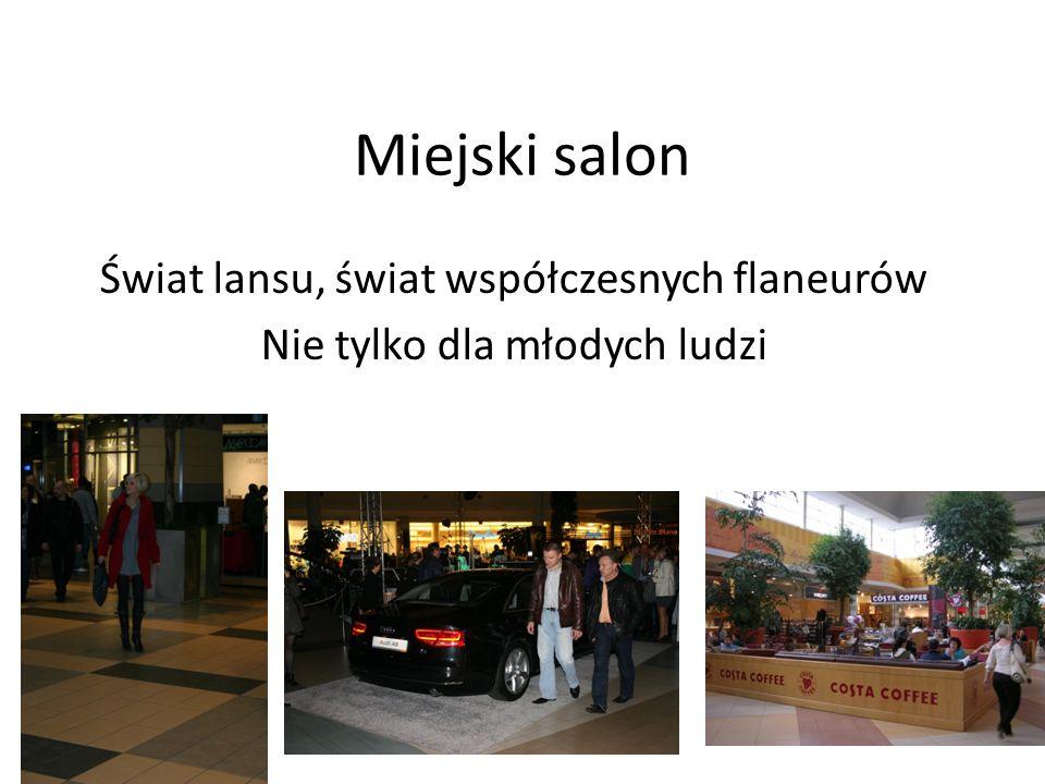 Miejski salon Świat lansu, świat współczesnych flaneurów Nie tylko dla młodych ludzi