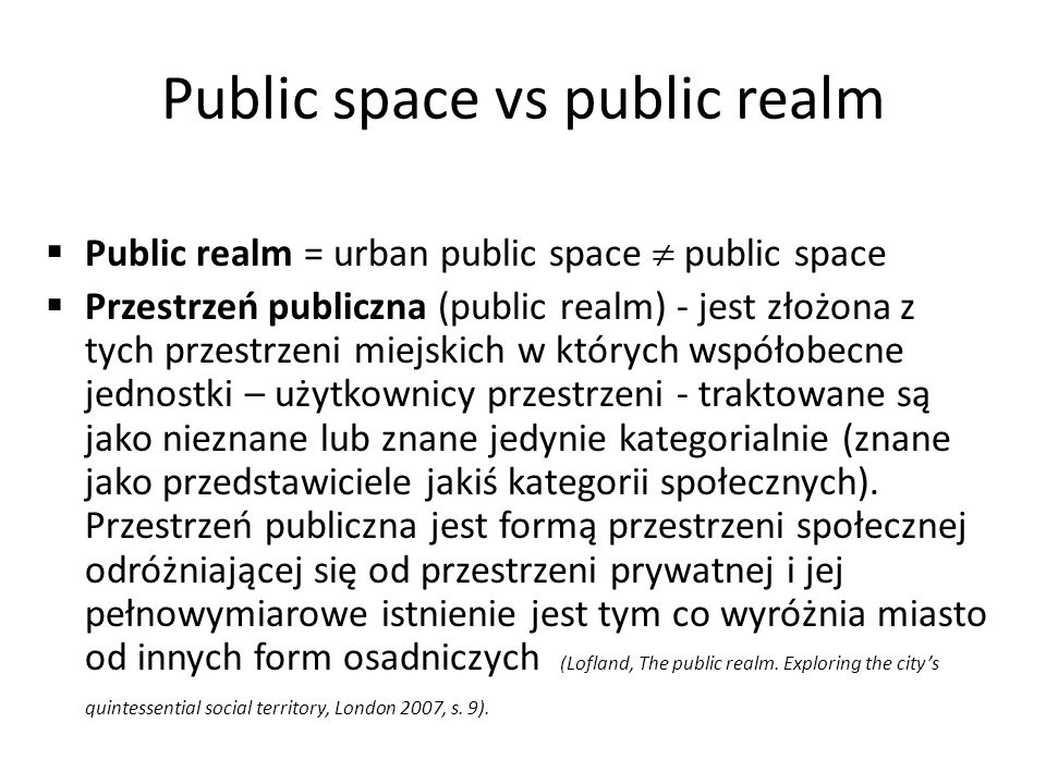 Remember, if there are no people in the spaces, there can be no realms (Lyn Lofland, The public realm.