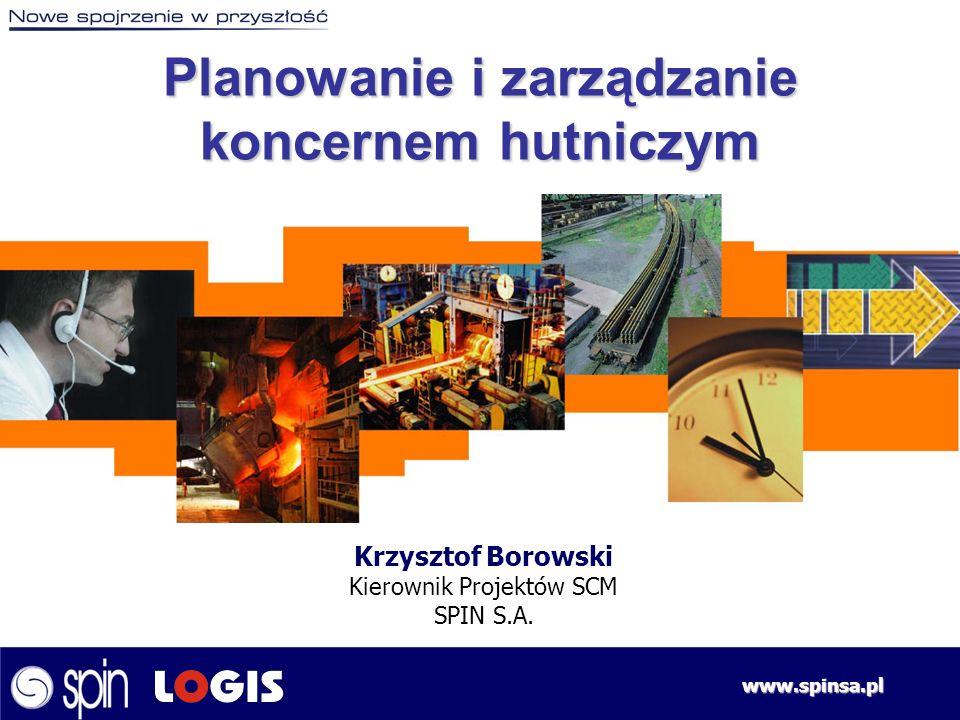 www.spinsa.pl Krzysztof Borowski Kierownik Projektów SCM SPIN S.A. Planowanie i zarządzanie koncernem hutniczym