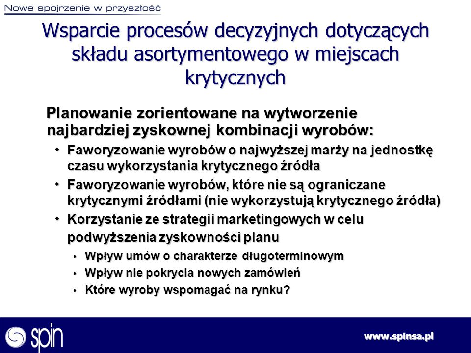 www.spinsa.pl Wsparcie procesów decyzyjnych dotyczących składu asortymentowego w miejscach krytycznych Planowanie zorientowane na wytworzenie najbardz