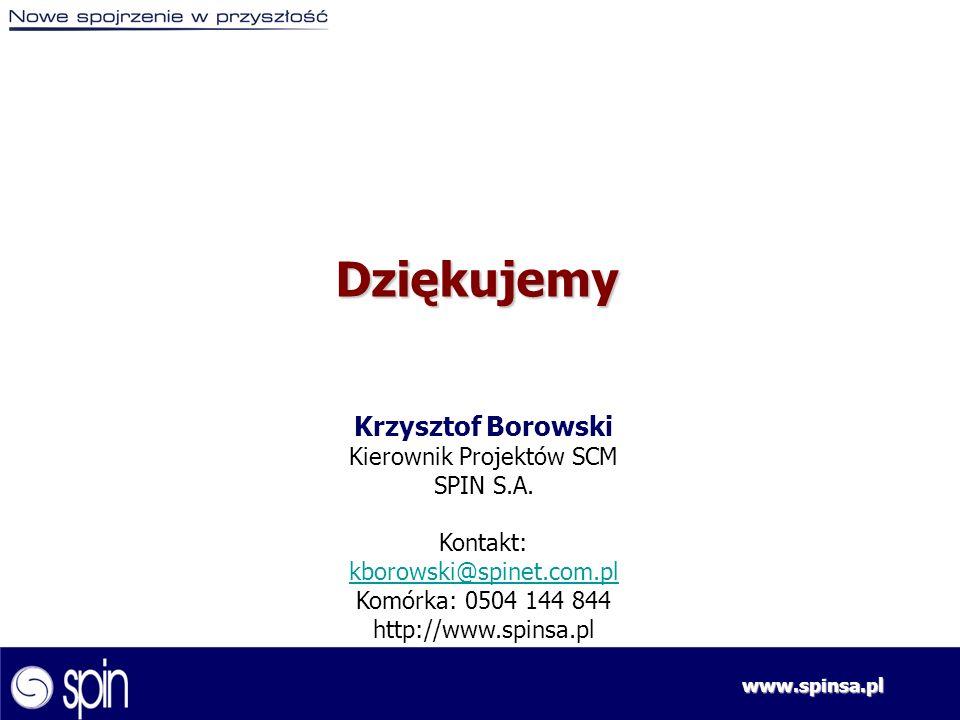 www.spinsa.pl Dziękujemy Krzysztof Borowski Kierownik Projektów SCM SPIN S.A. Kontakt: kborowski@spinet.com.pl Komórka: 0504 144 844 http://www.spinsa