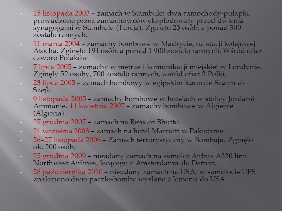 15 listopada 2003 – zamach w Stambule: dwa samochody-pułapki prowadzone przez zamachowców eksplodowały przed dwiema synagogami w Stambule (Turcja). Zg