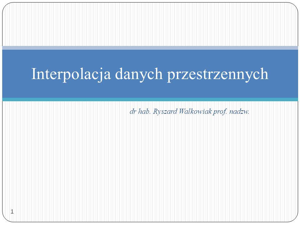 Interpolacja danych przestrzennych dr hab. Ryszard Walkowiak prof. nadzw. 1
