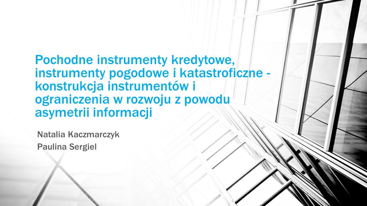 Kredytowe i katastroficzne instrumenty pochodne Problem asymetrii informacji Konstrukcja nowoczesnych instrumentów pochodnych powoduje, że ryzyko transakcji przenoszone jest z konkretnych instytucji (m.in.