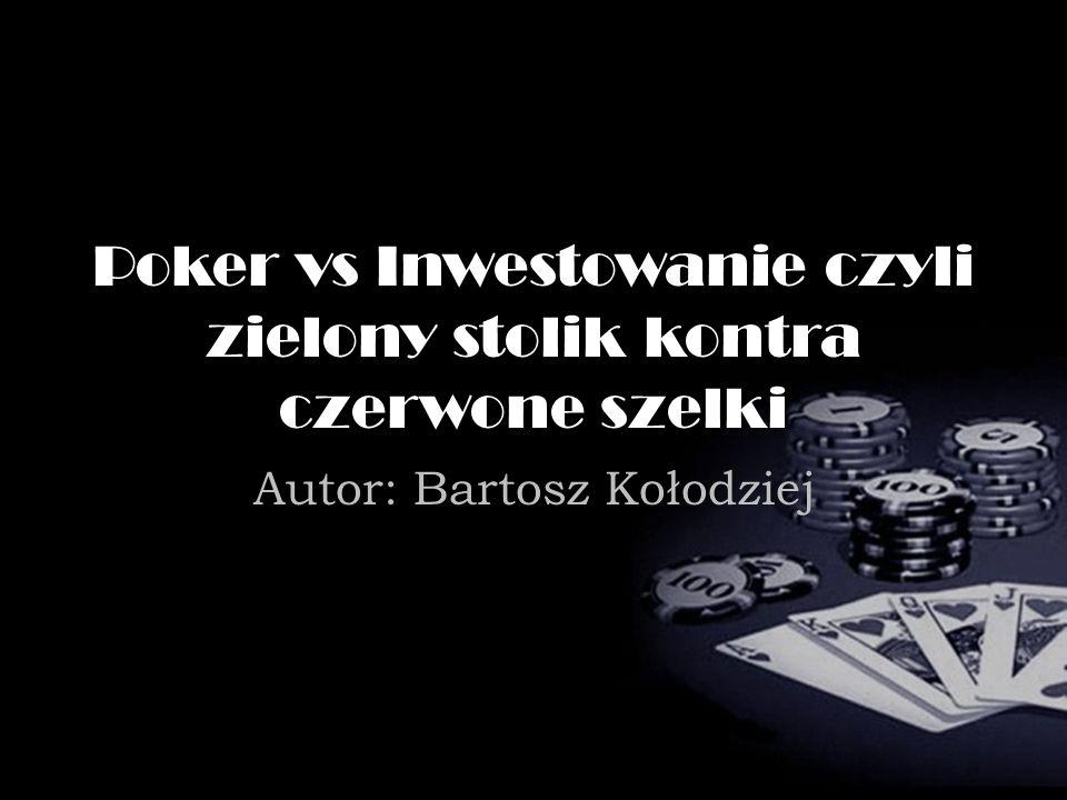 Poker vs Inwestowanie czyli zielony stolik kontra czerwone szelki Autor: Bartosz Kołodziej