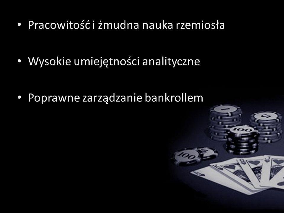 Pracowitość i żmudna nauka rzemiosła Wysokie umiejętności analityczne Poprawne zarządzanie bankrollem