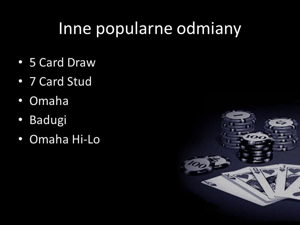 Inne popularne odmiany 5 Card Draw 7 Card Stud Omaha Badugi Omaha Hi-Lo