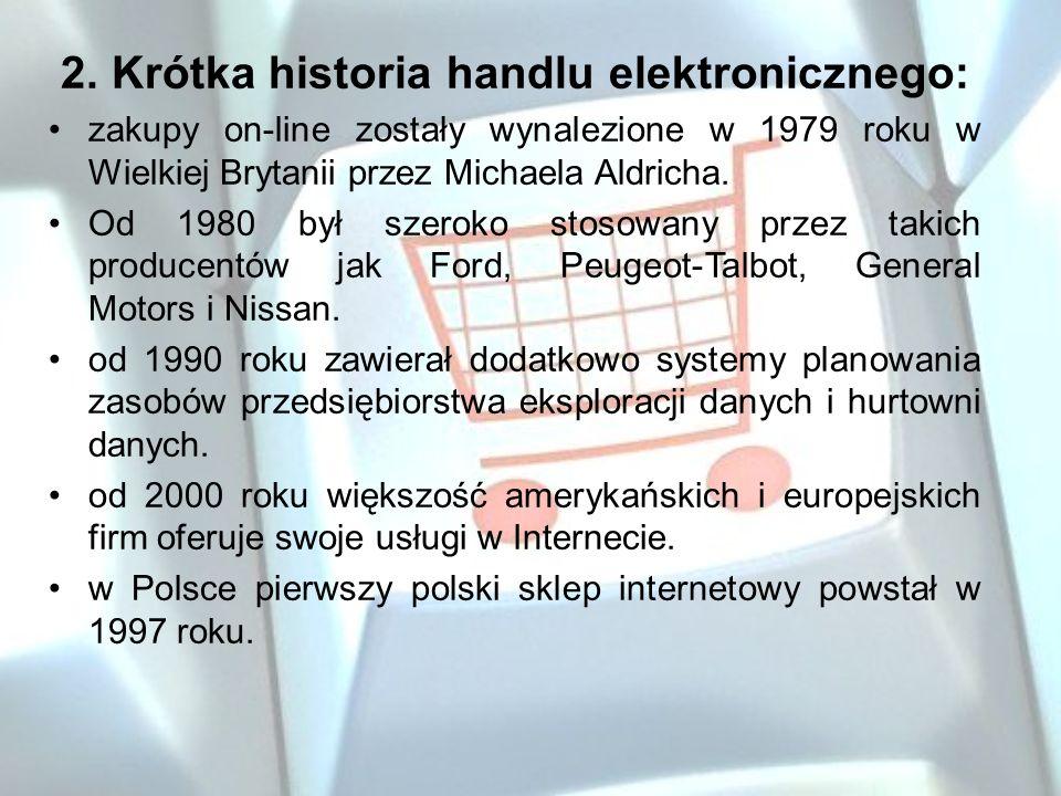 2. Krótka historia handlu elektronicznego: zakupy on-line zostały wynalezione w 1979 roku w Wielkiej Brytanii przez Michaela Aldricha. Od 1980 był sze