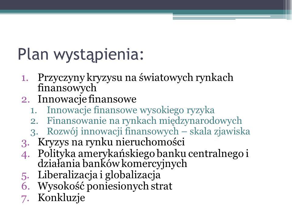 Plan wystąpienia: 1.Przyczyny kryzysu na światowych rynkach finansowych 2.Innowacje finansowe 1.Innowacje finansowe wysokiego ryzyka 2.Finansowanie na