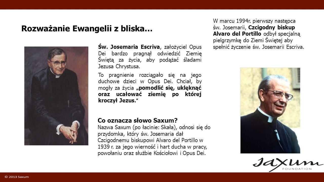Rozważanie Ewangelii z bliska… Św. Josemaria Escriva, założyciel Opus Dei bardzo pragnął odwiedzić Ziemię Świętą za życia, aby podążać śladami Jezusa