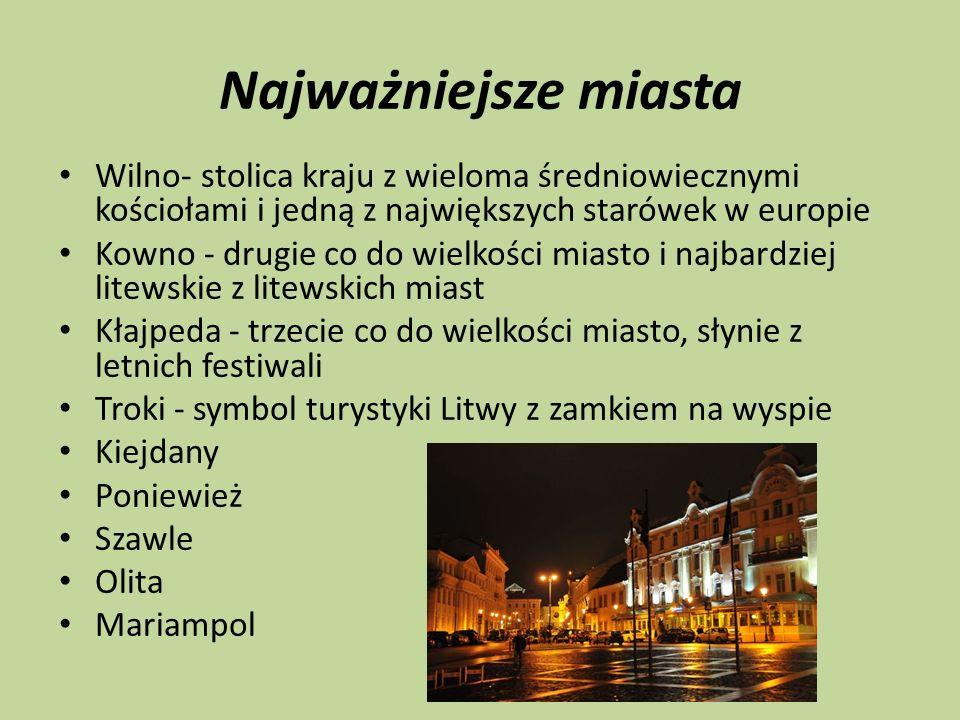 Najważniejsze miasta Wilno- stolica kraju z wieloma średniowiecznymi kościołami i jedną z największych starówek w europie Kowno - drugie co do wielkoś