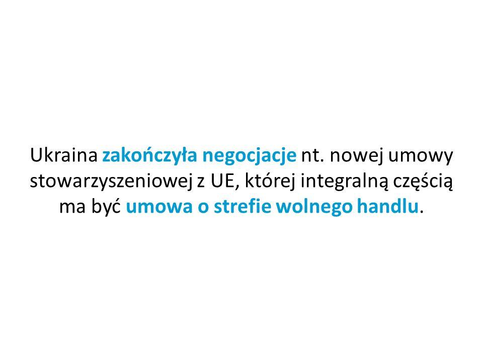 Ukraina zakończyła negocjacje nt. nowej umowy stowarzyszeniowej z UE, której integralną częścią ma być umowa o strefie wolnego handlu.