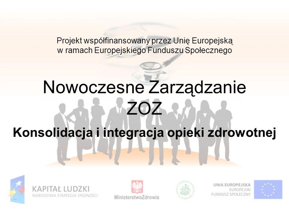 Projekt współfinansowany przez Unię Europejską w ramach Europejskiego Funduszu Społecznego Nowoczesne Zarządzanie ZOZ Konsolidacja i integracja opieki