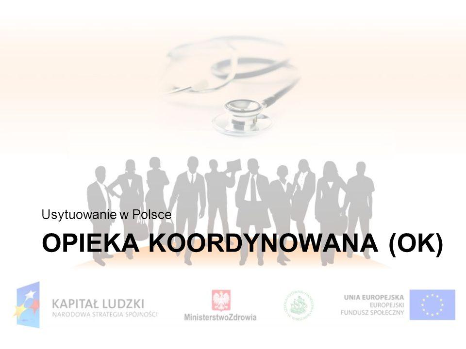 OPIEKA KOORDYNOWANA (OK) Usytuowanie w Polsce
