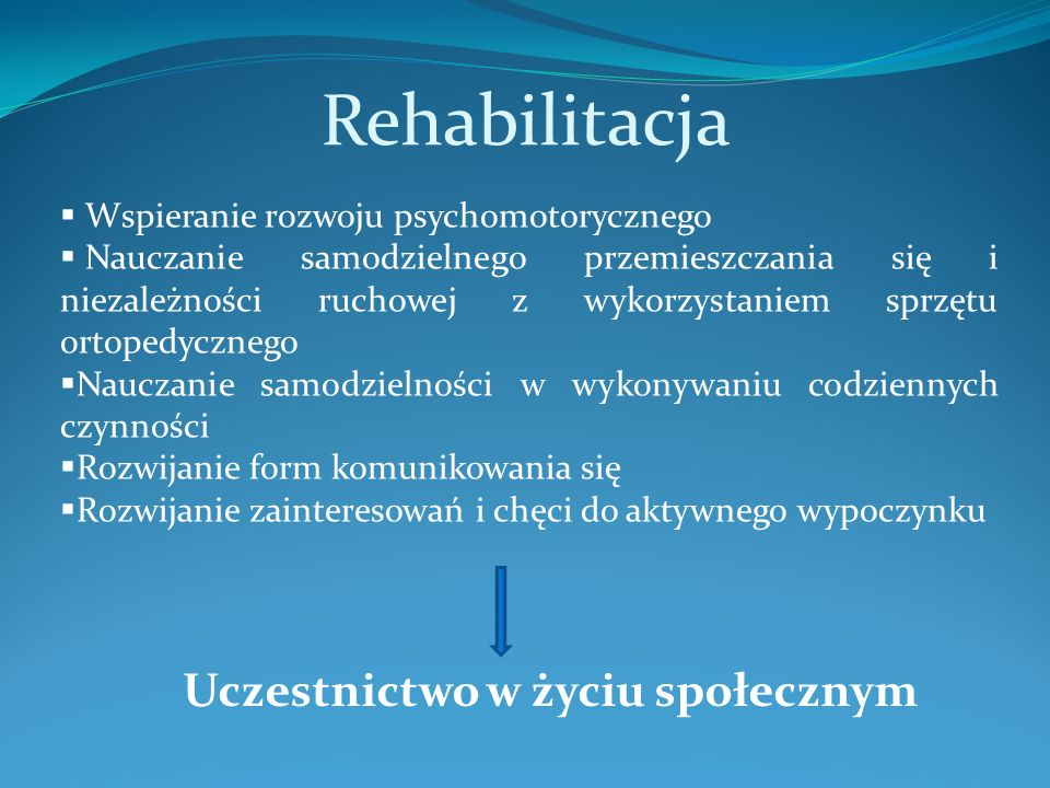 Rehabilitacja Wspieranie rozwoju psychomotorycznego Nauczanie samodzielnego przemieszczania się i niezależności ruchowej z wykorzystaniem sprzętu orto