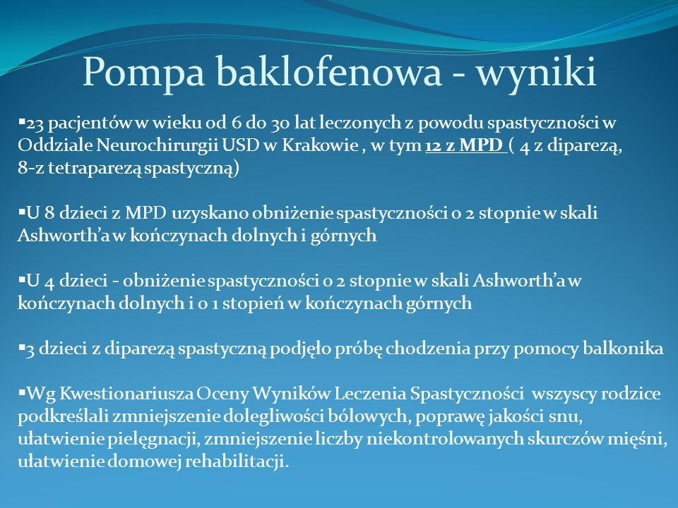 Pompa baklofenowa - wyniki 23 pacjentów w wieku od 6 do 30 lat leczonych z powodu spastyczności w Oddziale Neurochirurgii USD w Krakowie, w tym 12 z M