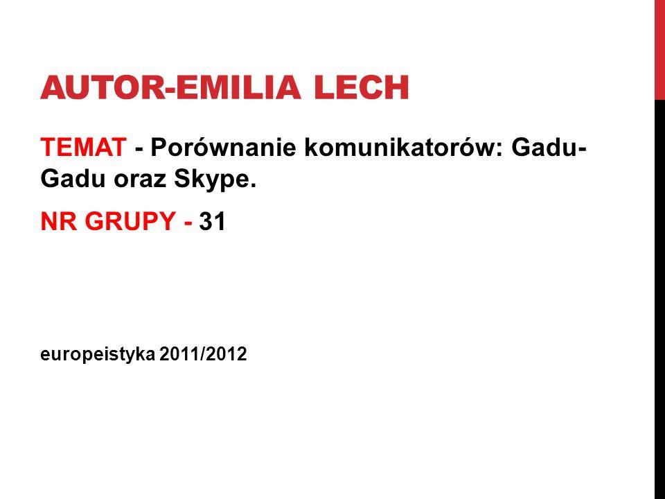 AUTOR-EMILIA LECH TEMAT - Porównanie komunikatorów: Gadu- Gadu oraz Skype. NR GRUPY - 31 europeistyka 2011/2012