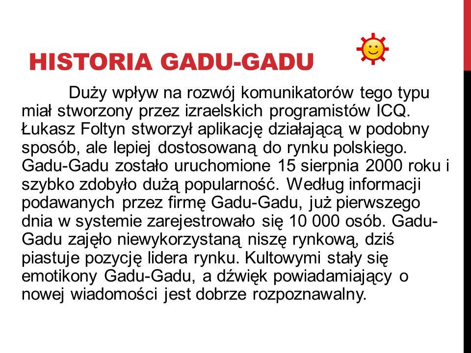 HISTORIA GADU-GADU Duży wpływ na rozwój komunikatorów tego typu miał stworzony przez izraelskich programistów ICQ. Łukasz Foltyn stworzył aplikację dz