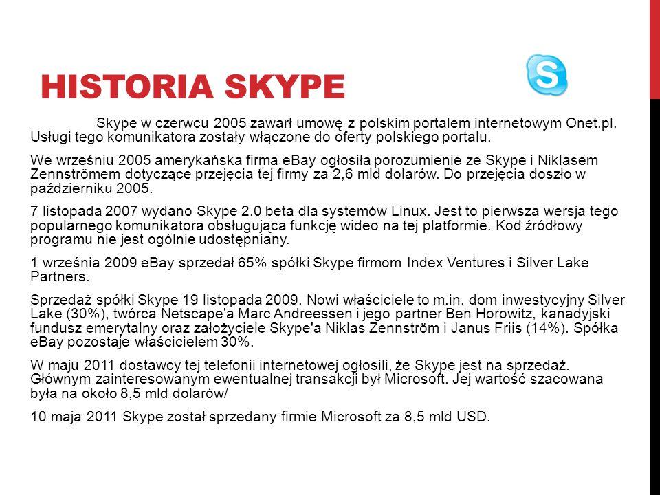 HISTORIA SKYPE Skype w czerwcu 2005 zawarł umowę z polskim portalem internetowym Onet.pl. Usługi tego komunikatora zostały włączone do oferty polskieg