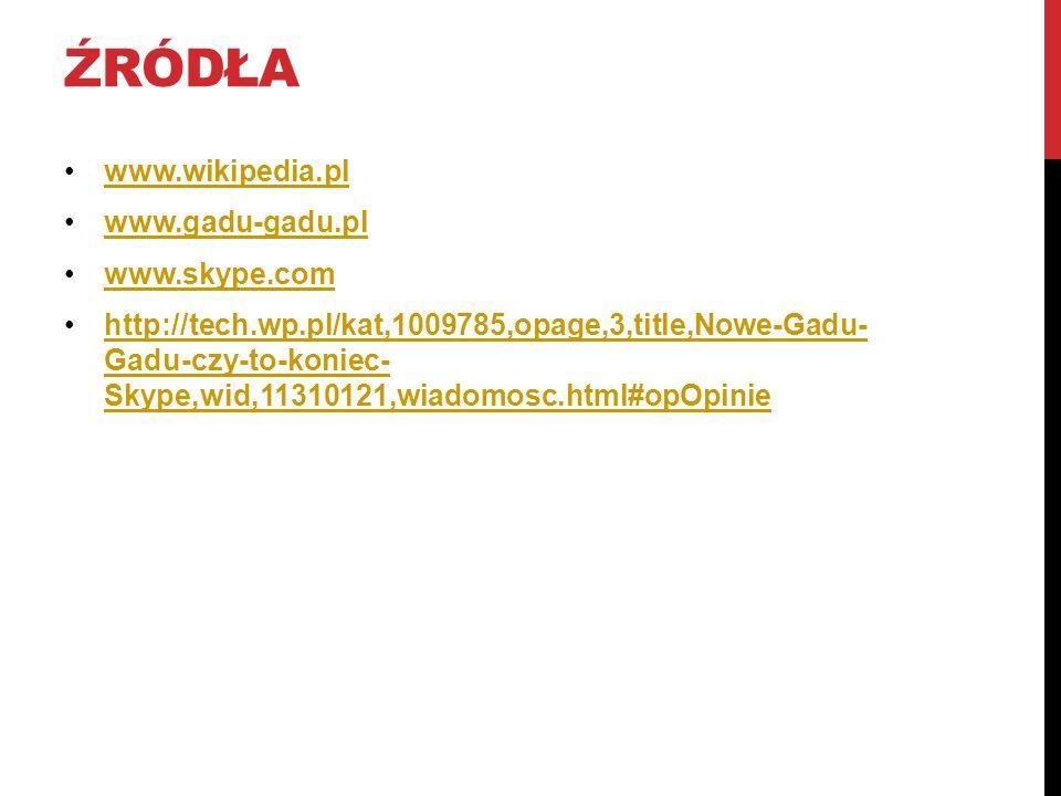 ŹRÓDŁA www.wikipedia.pl www.gadu-gadu.pl www.skype.com http://tech.wp.pl/kat,1009785,opage,3,title,Nowe-Gadu- Gadu-czy-to-koniec- Skype,wid,11310121,w