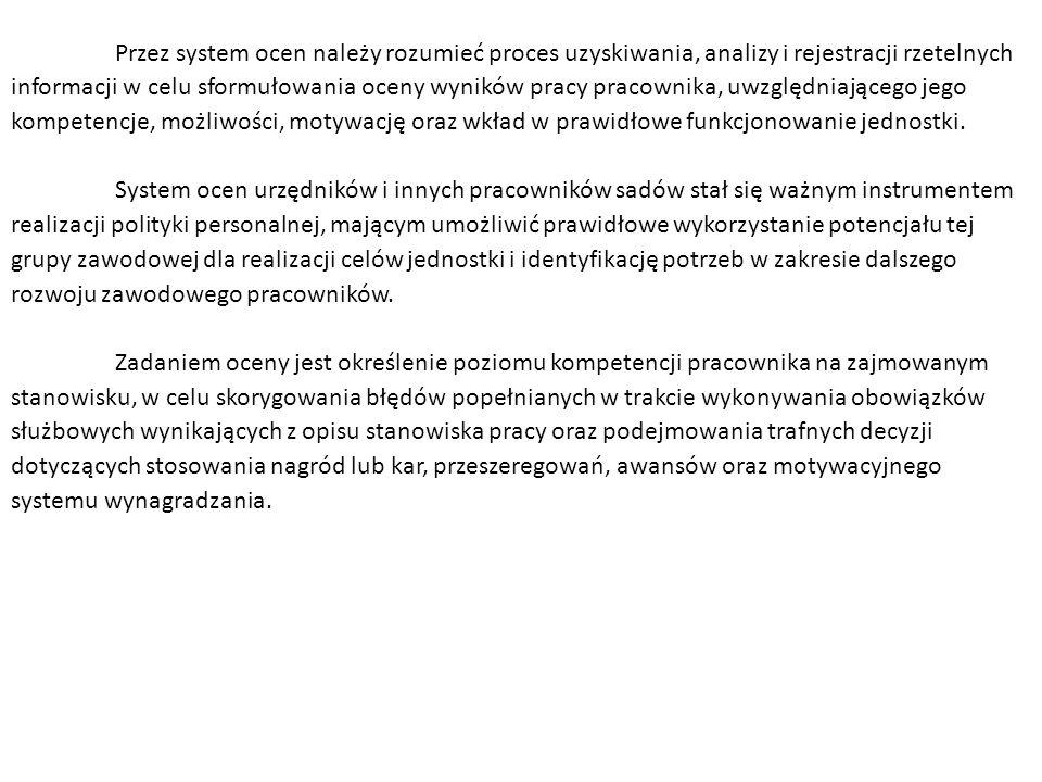 Przez system ocen należy rozumieć proces uzyskiwania, analizy i rejestracji rzetelnych informacji w celu sformułowania oceny wyników pracy pracownika,
