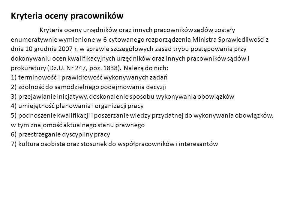 Kryteria oceny pracowników Kryteria oceny urzędników oraz innych pracowników sądów zostały enumeratywnie wymienione w 6 cytowanego rozporządzenia Ministra Sprawiedliwości z dnia 10 grudnia 2007 r.