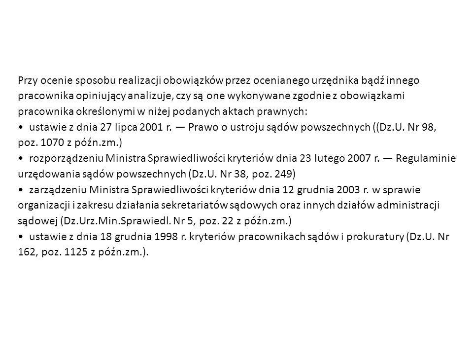 Przy ocenie sposobu realizacji obowiązków przez ocenianego urzędnika bądź innego pracownika opiniujący analizuje, czy są one wykonywane zgodnie z obowiązkami pracownika określonymi w niżej podanych aktach prawnych: ustawie z dnia 27 lipca 2001 r.