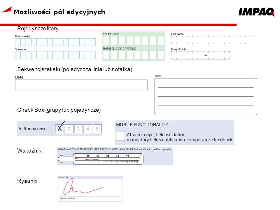 Możliwości pól edycyjnych Pojedyncze litery Sekwencje tekstu (pojedyncza linia lub notatka) Check Box (grupy lub pojedyncze) Wskaźniki Rysunki