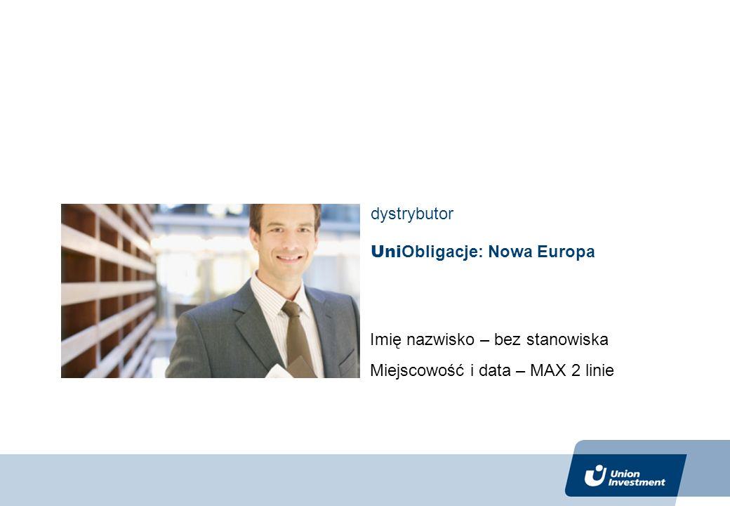 Uni Obligacje: Nowa Europa dystrybutor Imię nazwisko – bez stanowiska Miejscowość i data – MAX 2 linie