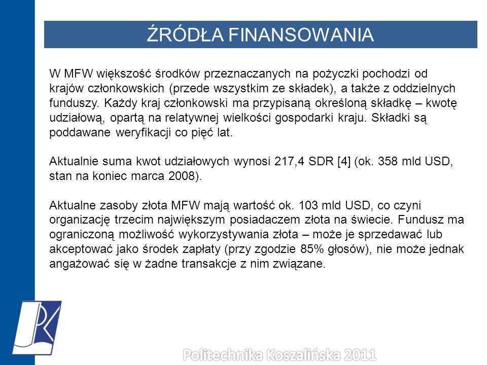 ŹRÓDŁA FINANSOWANIA W MFW większość środków przeznaczanych na pożyczki pochodzi od krajów członkowskich (przede wszystkim ze składek), a także z oddzi