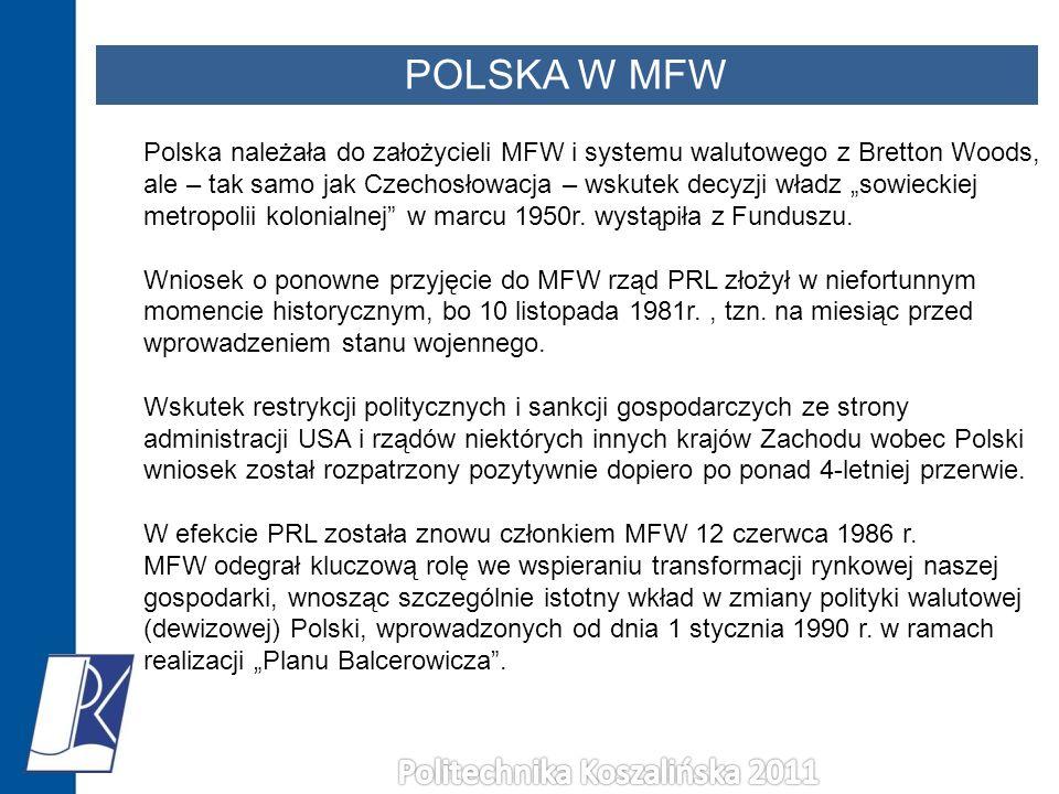 POLSKA W MFW Polska należała do założycieli MFW i systemu walutowego z Bretton Woods, ale – tak samo jak Czechosłowacja – wskutek decyzji władz sowiec