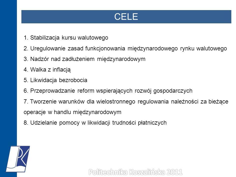 CELE 1. Stabilizacja kursu walutowego 2. Uregulowanie zasad funkcjonowania międzynarodowego rynku walutowego 3. Nadzór nad zadłużeniem międzynarodowym