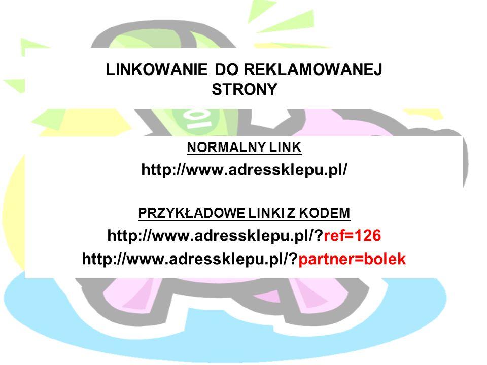 LINKOWANIE DO REKLAMOWANEJ STRONY NORMALNY LINK http://www.adressklepu.pl/ PRZYKŁADOWE LINKI Z KODEM http://www.adressklepu.pl/ ref=126 http://www.adressklepu.pl/ partner=bolek