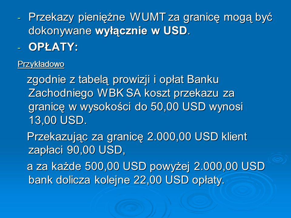 - Przekazy pieniężne WUMT za granicę mogą być dokonywane wyłącznie w USD. - OPŁATY: Przykładowo zgodnie z tabelą prowizji i opłat Banku Zachodniego WB