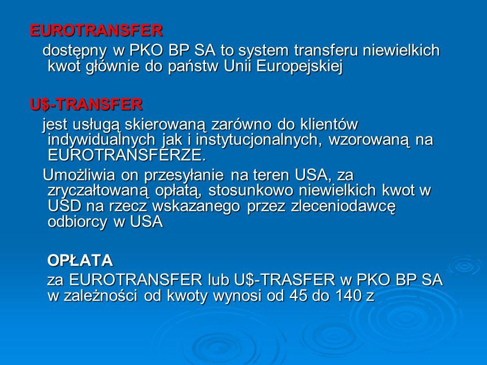 EUROTRANSFER dostępny w PKO BP SA to system transferu niewielkich kwot głównie do państw Unii Europejskiej dostępny w PKO BP SA to system transferu ni