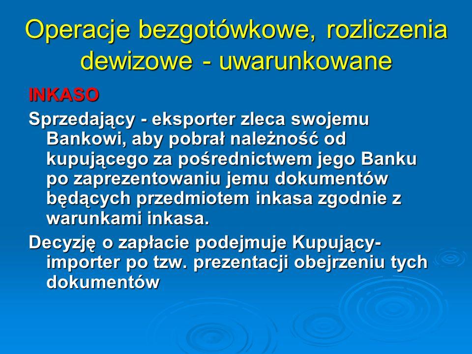 Operacje bezgotówkowe, rozliczenia dewizowe - uwarunkowane INKASO Sprzedający - eksporter zleca swojemu Bankowi, aby pobrał należność od kupującego za